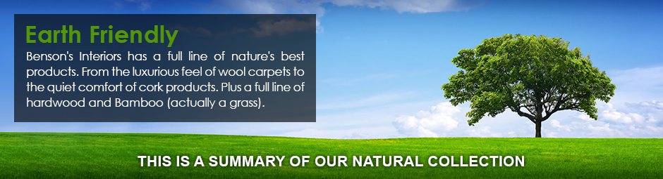 Benson's Interiors has a full line of nature's best products. Visit our showroom in Corvallis!